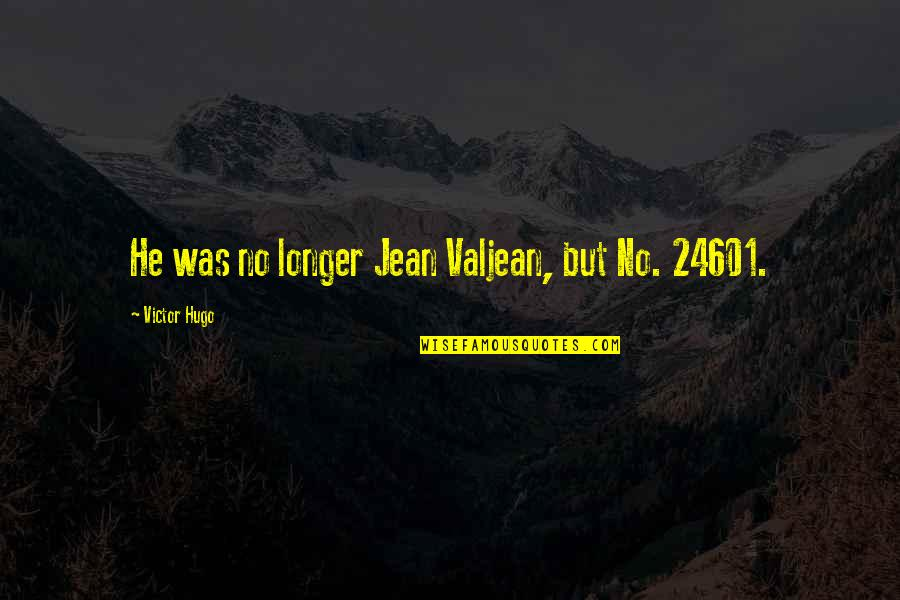 Epigrammatist Quotes By Victor Hugo: He was no longer Jean Valjean, but No.