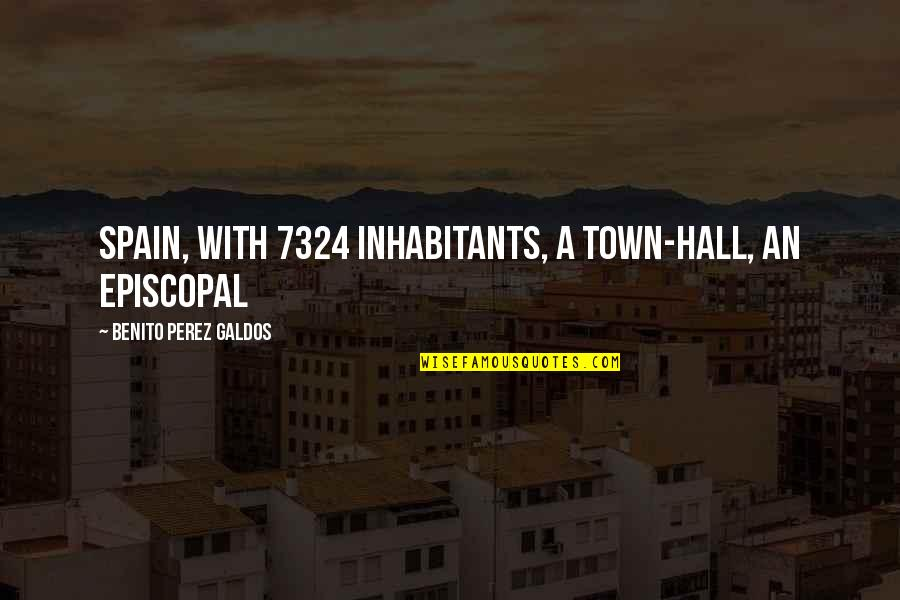 Episcopal Quotes By Benito Perez Galdos: Spain, with 7324 inhabitants, a town-hall, an episcopal