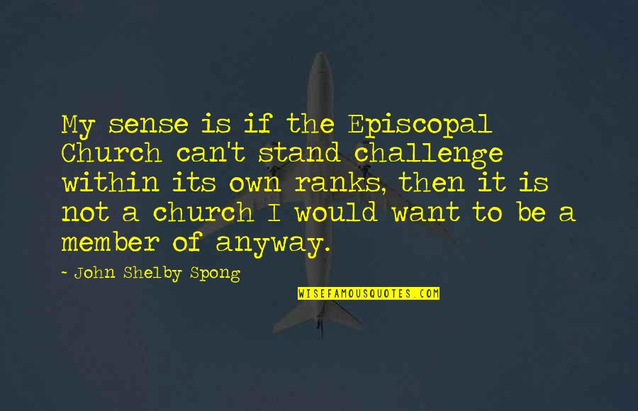 Episcopal Quotes By John Shelby Spong: My sense is if the Episcopal Church can't