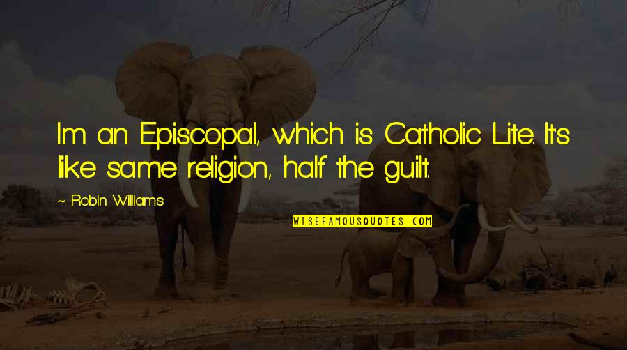 Episcopal Quotes By Robin Williams: I'm an Episcopal, which is Catholic Lite. It's