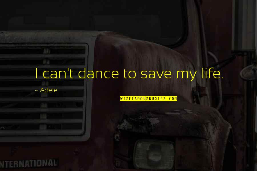 Episcopals Quotes By Adele: I can't dance to save my life.