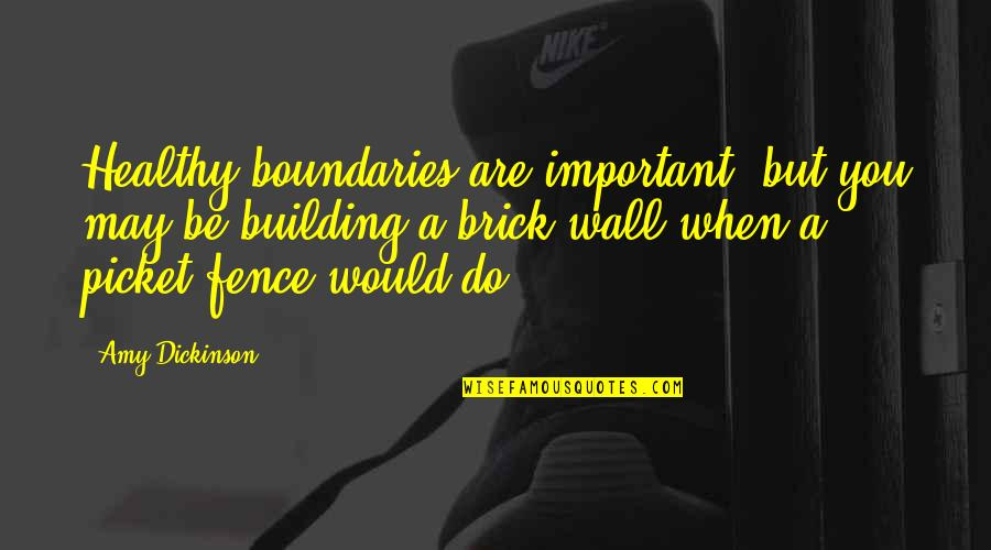 Episcopals Quotes By Amy Dickinson: Healthy boundaries are important, but you may be