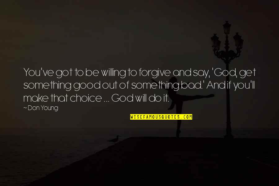 Episcopals Quotes By Don Young: You've got to be willing to forgive and