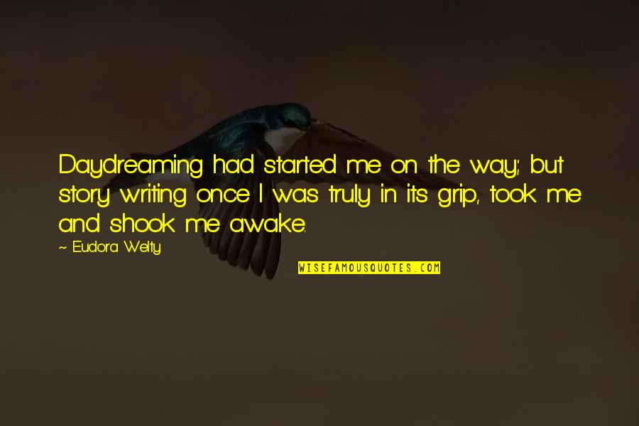 Episcopals Quotes By Eudora Welty: Daydreaming had started me on the way; but