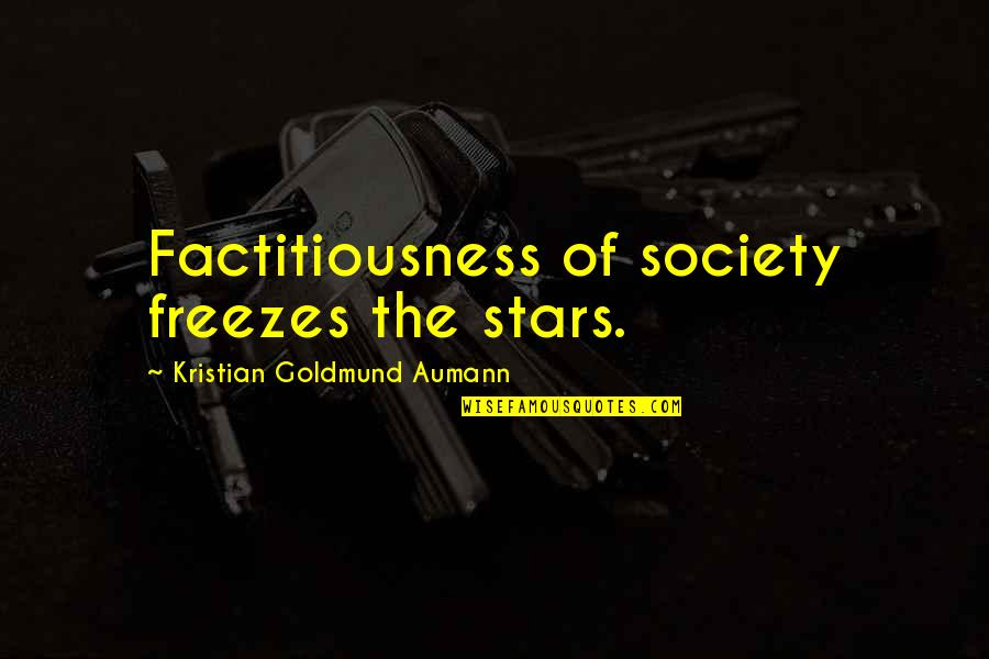 Episcopals Quotes By Kristian Goldmund Aumann: Factitiousness of society freezes the stars.