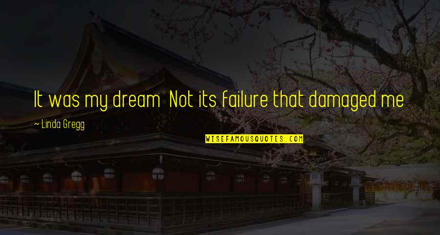 Episcopals Quotes By Linda Gregg: It was my dream Not its failure that