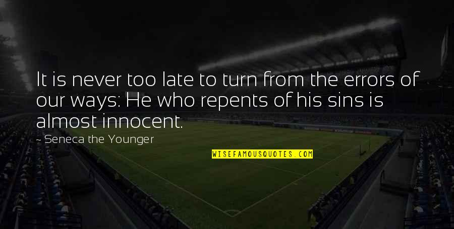 Episcopals Quotes By Seneca The Younger: It is never too late to turn from
