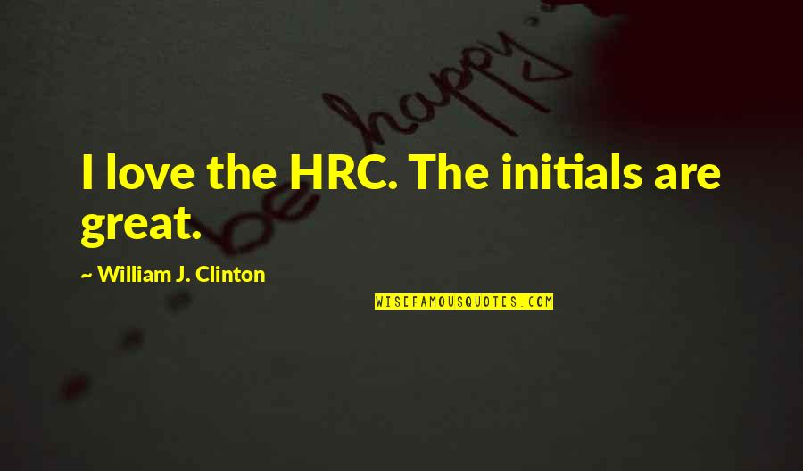 Episcopals Quotes By William J. Clinton: I love the HRC. The initials are great.
