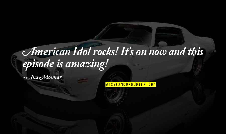 Episode 2 Quotes By Ana Monnar: American Idol rocks! It's on now and this