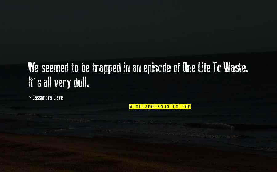 Episode 2 Quotes By Cassandra Clare: We seemed to be trapped in an episode