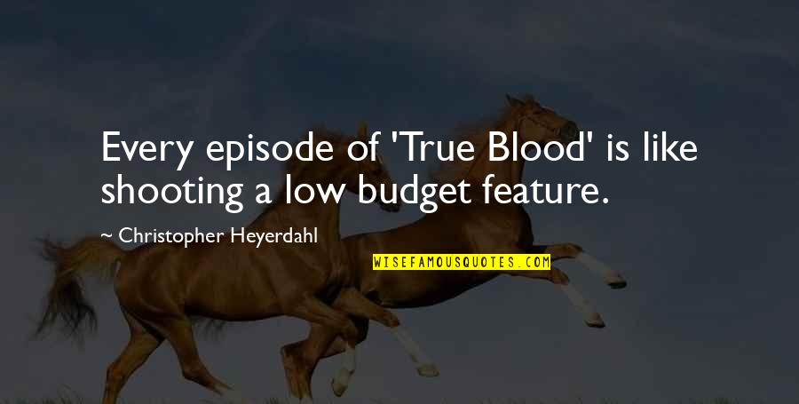 Episode 2 Quotes By Christopher Heyerdahl: Every episode of 'True Blood' is like shooting