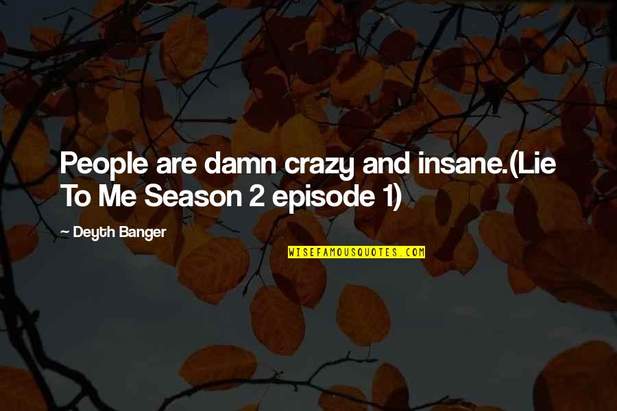 Episode 2 Quotes By Deyth Banger: People are damn crazy and insane.(Lie To Me