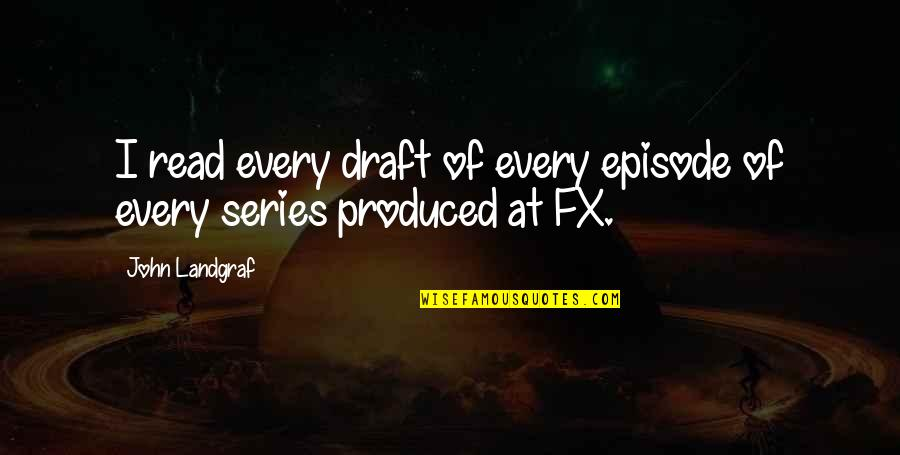 Episode 2 Quotes By John Landgraf: I read every draft of every episode of