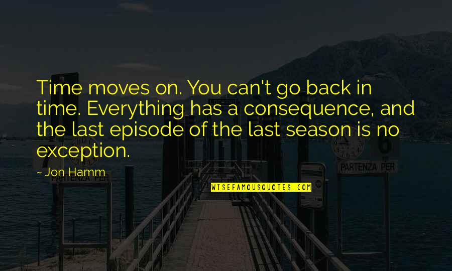 Episode 2 Quotes By Jon Hamm: Time moves on. You can't go back in