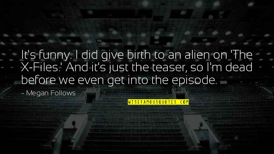 Episode 2 Quotes By Megan Follows: It's funny. I did give birth to an