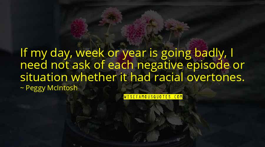 Episode 2 Quotes By Peggy McIntosh: If my day, week or year is going
