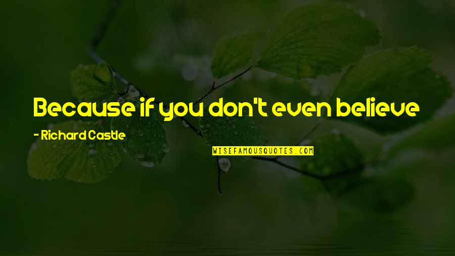 Episode 2 Quotes By Richard Castle: Because if you don't even believe in the