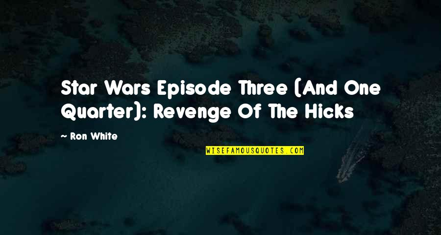 Episode 2 Quotes By Ron White: Star Wars Episode Three (And One Quarter): Revenge