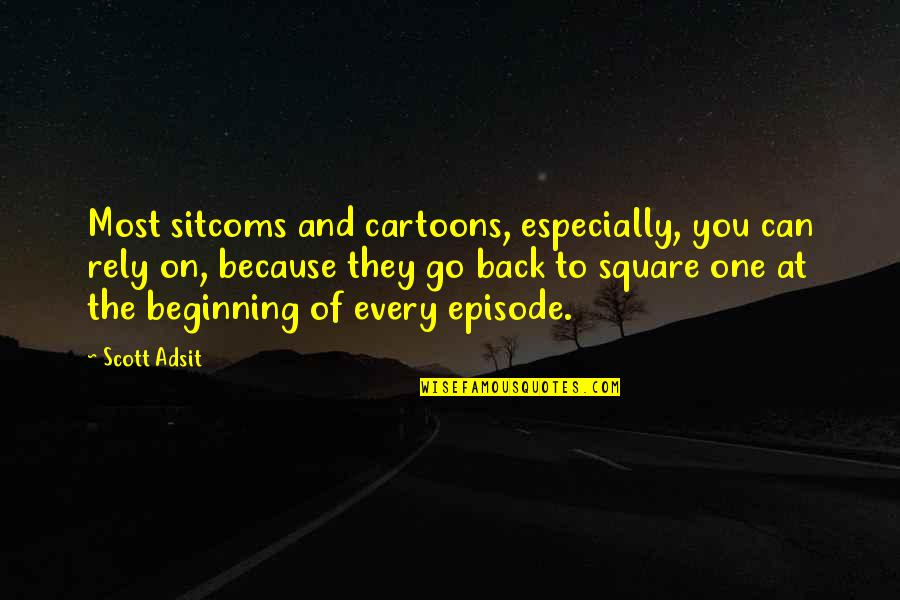 Episode 2 Quotes By Scott Adsit: Most sitcoms and cartoons, especially, you can rely