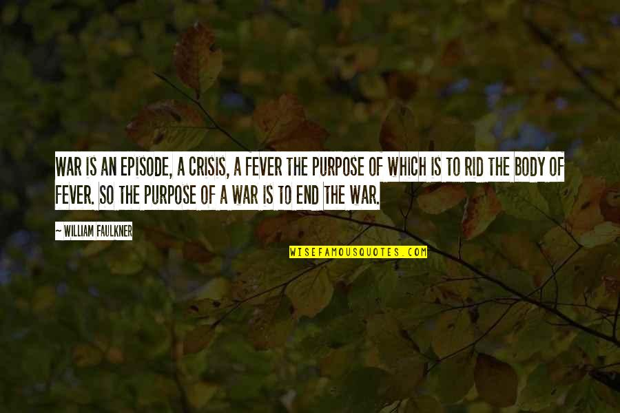 Episode 2 Quotes By William Faulkner: War is an episode, a crisis, a fever