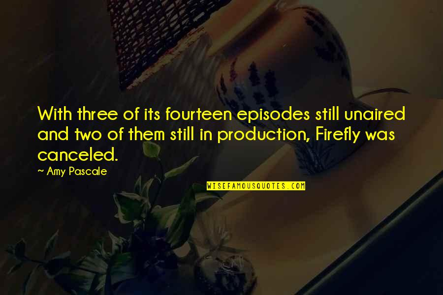 Episodes Quotes By Amy Pascale: With three of its fourteen episodes still unaired