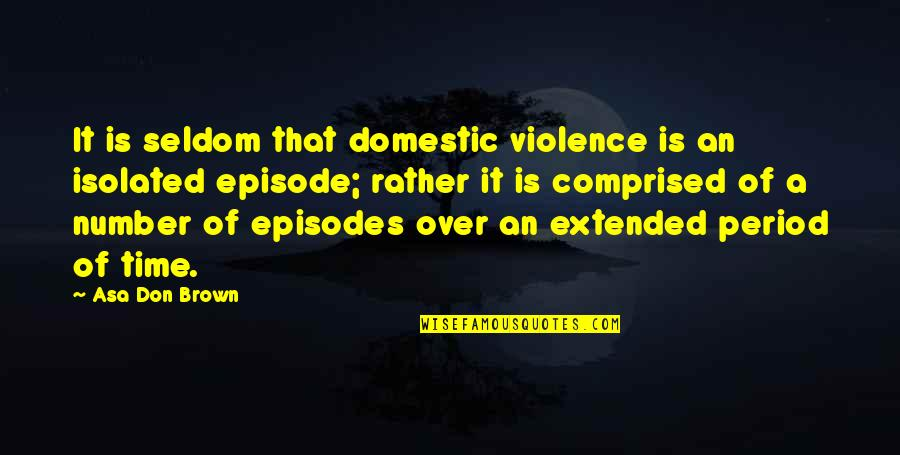 Episodes Quotes By Asa Don Brown: It is seldom that domestic violence is an