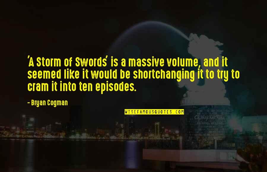 Episodes Quotes By Bryan Cogman: 'A Storm of Swords' is a massive volume,