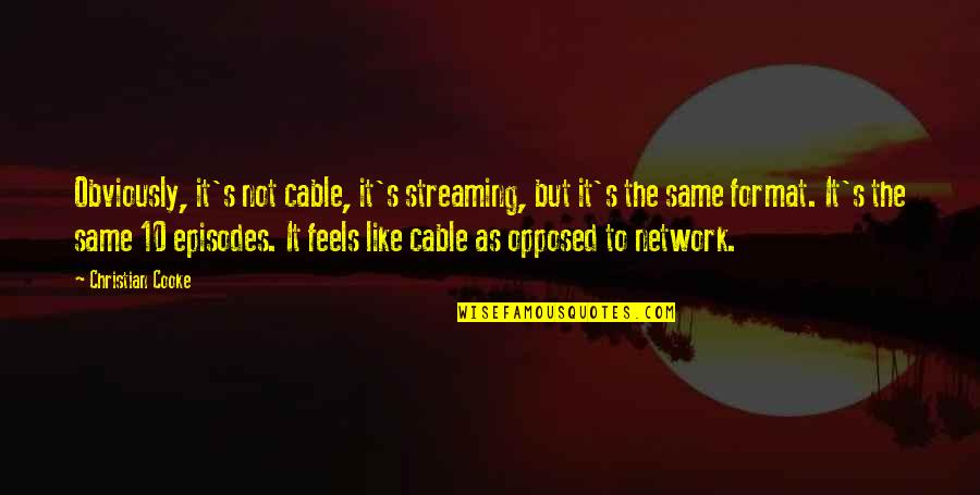 Episodes Quotes By Christian Cooke: Obviously, it's not cable, it's streaming, but it's