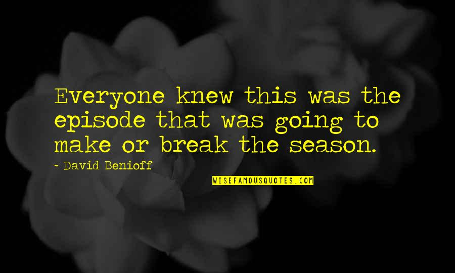Episodes Quotes By David Benioff: Everyone knew this was the episode that was