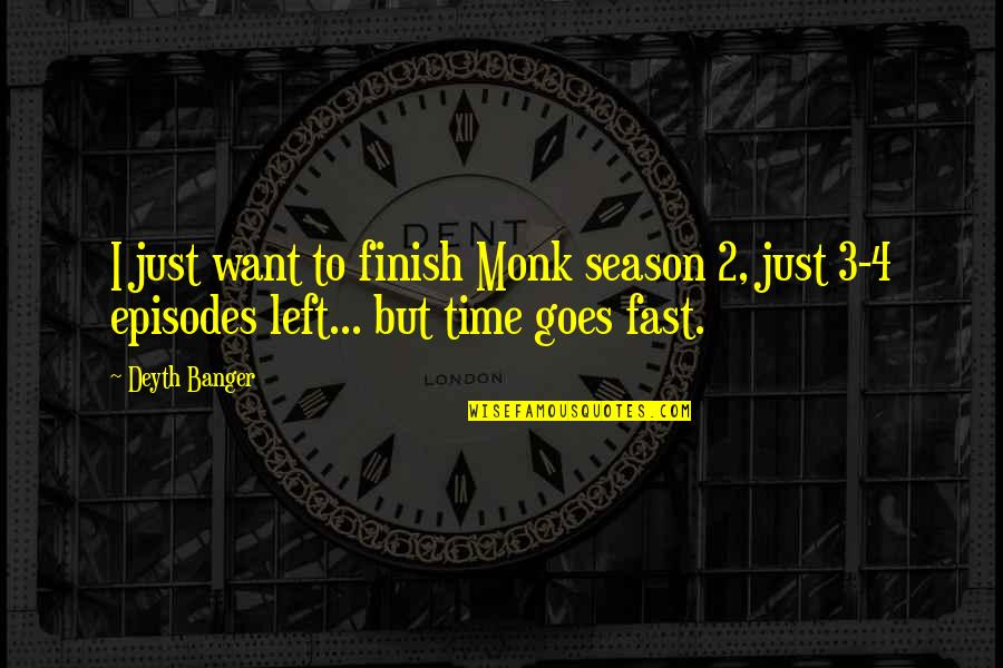 Episodes Quotes By Deyth Banger: I just want to finish Monk season 2,