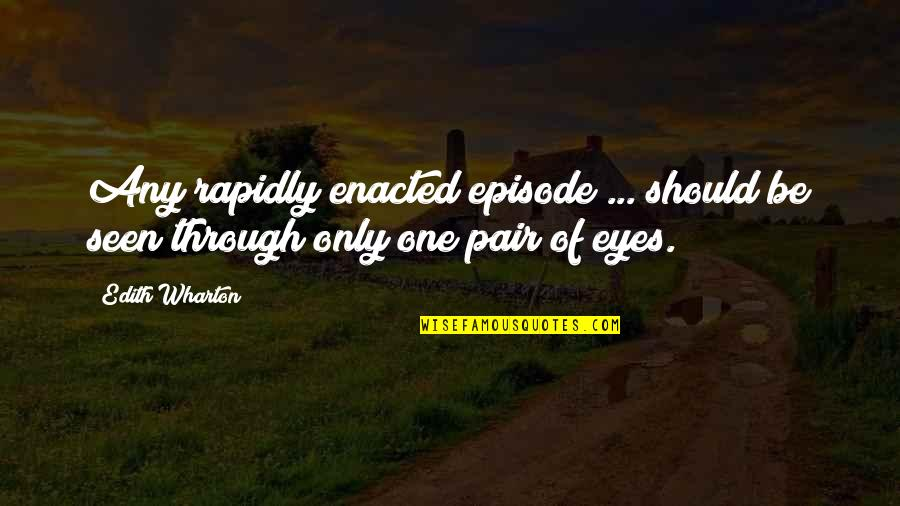 Episodes Quotes By Edith Wharton: Any rapidly enacted episode ... should be seen