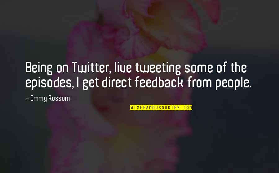 Episodes Quotes By Emmy Rossum: Being on Twitter, live tweeting some of the