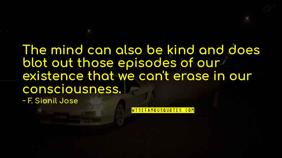 Episodes Quotes By F. Sionil Jose: The mind can also be kind and does
