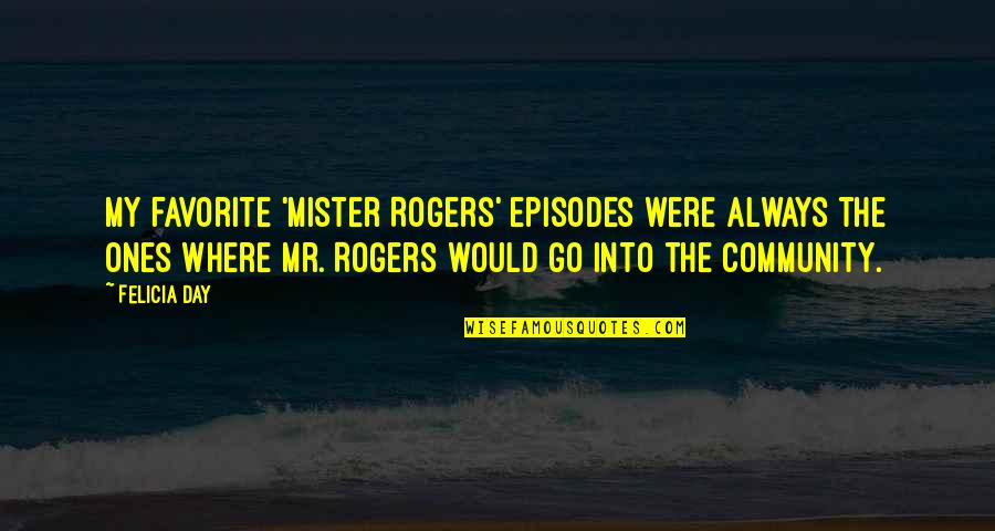 Episodes Quotes By Felicia Day: My favorite 'Mister Rogers' episodes were always the