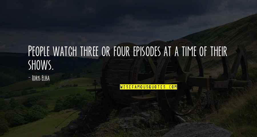 Episodes Quotes By Idris Elba: People watch three or four episodes at a