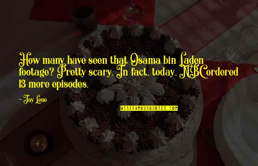 Episodes Quotes By Jay Leno: How many have seen that Osama bin Laden