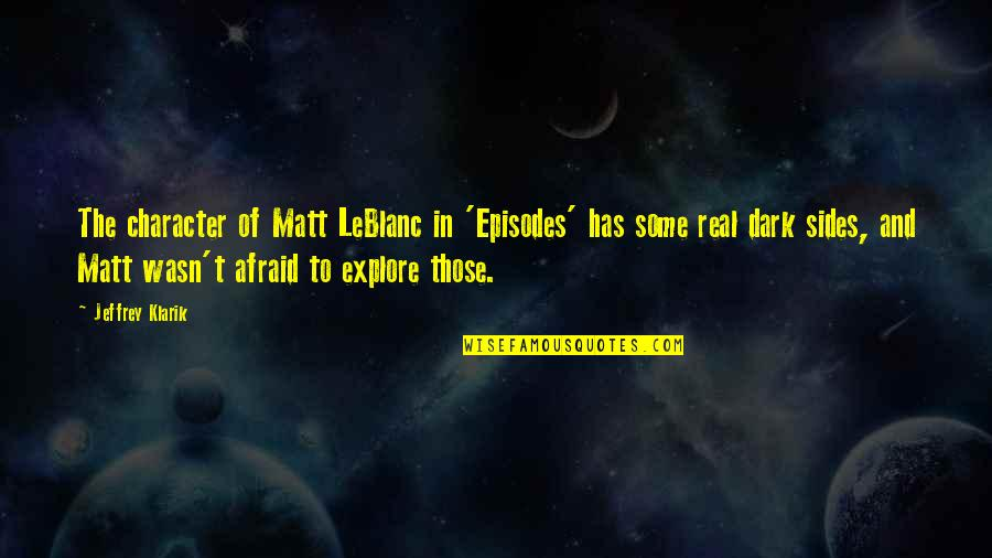 Episodes Quotes By Jeffrey Klarik: The character of Matt LeBlanc in 'Episodes' has