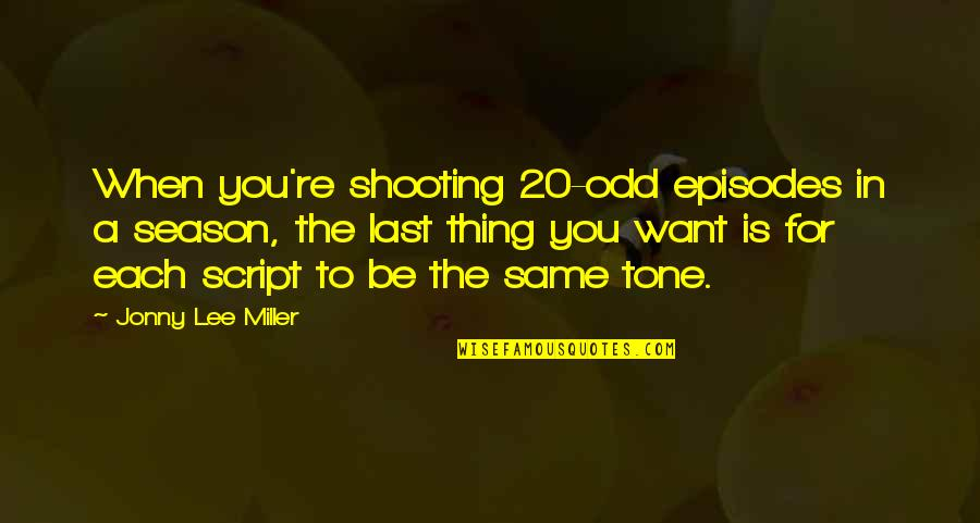 Episodes Quotes By Jonny Lee Miller: When you're shooting 20-odd episodes in a season,