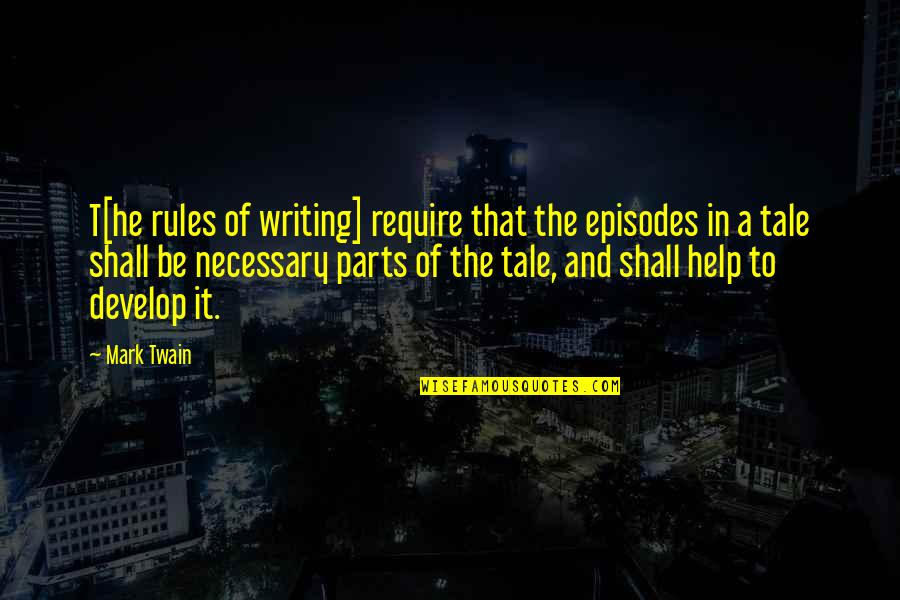 Episodes Quotes By Mark Twain: T[he rules of writing] require that the episodes