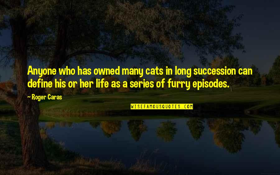 Episodes Quotes By Roger Caras: Anyone who has owned many cats in long