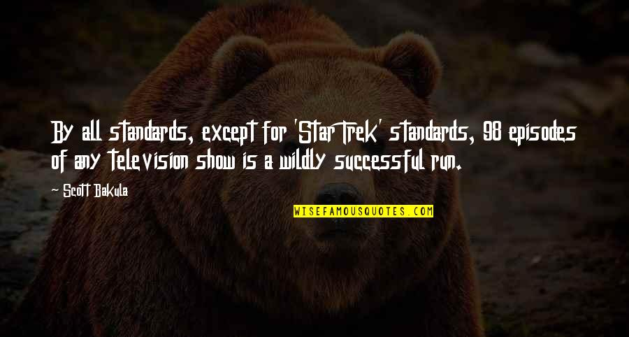 Episodes Quotes By Scott Bakula: By all standards, except for 'Star Trek' standards,