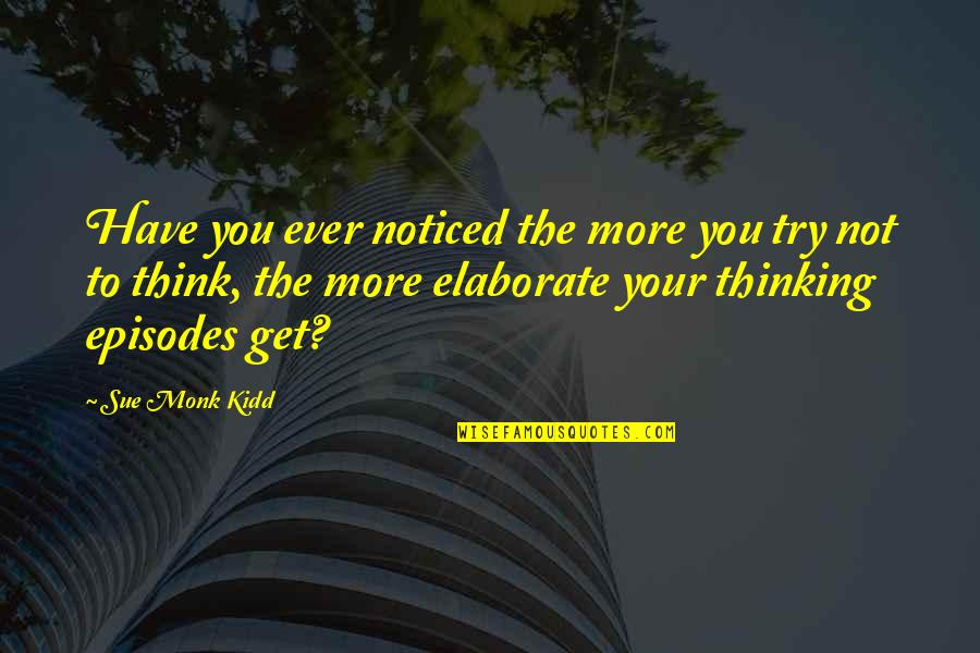 Episodes Quotes By Sue Monk Kidd: Have you ever noticed the more you try