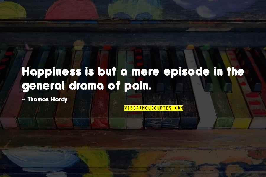 Episodes Quotes By Thomas Hardy: Happiness is but a mere episode in the