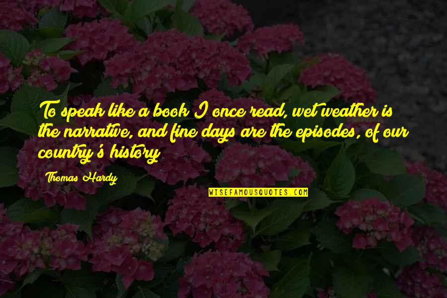 Episodes Quotes By Thomas Hardy: To speak like a book I once read,