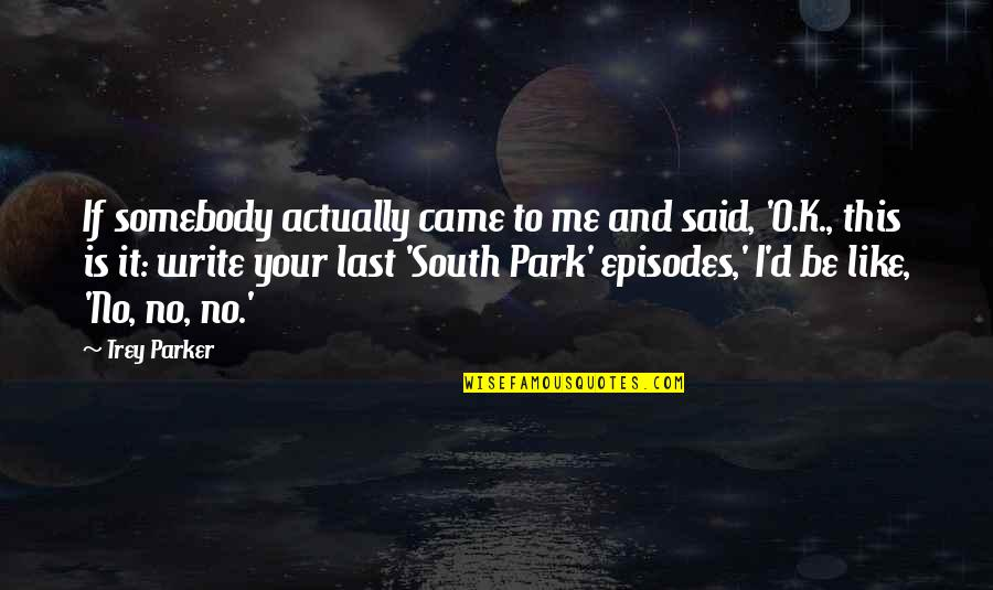 Episodes Quotes By Trey Parker: If somebody actually came to me and said,