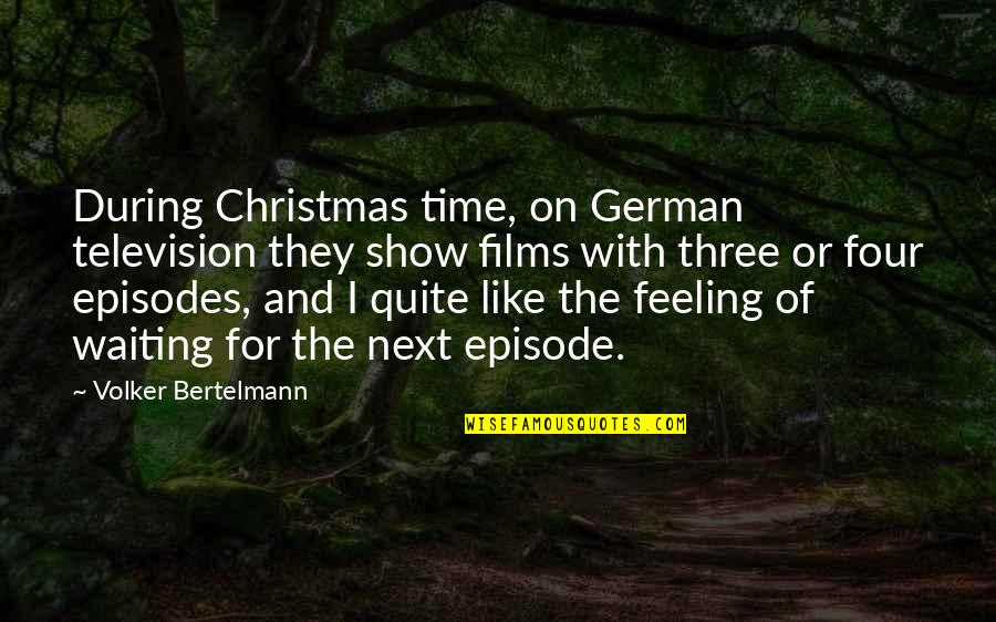 Episodes Quotes By Volker Bertelmann: During Christmas time, on German television they show