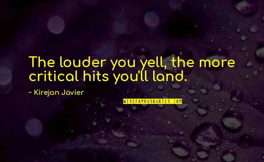 Epsilon Program Quotes By Kirejan Javier: The louder you yell, the more critical hits