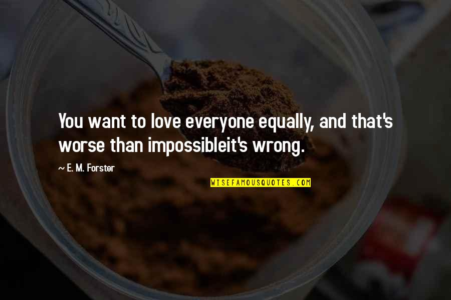 Equality And Love Quotes By E. M. Forster: You want to love everyone equally, and that's
