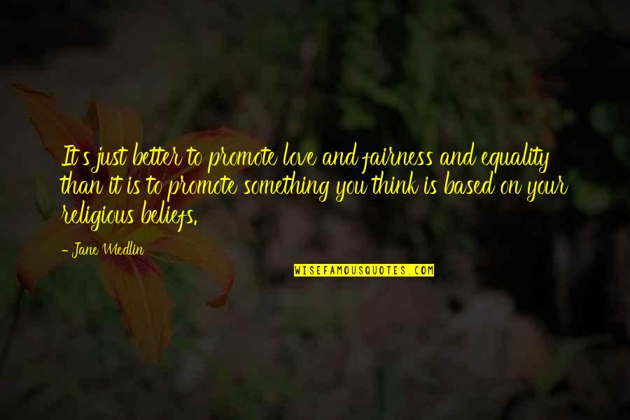 Equality And Love Quotes By Jane Wiedlin: It's just better to promote love and fairness