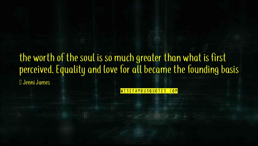 Equality And Love Quotes By Jenni James: the worth of the soul is so much